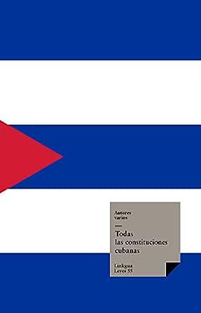 Todas las Constituciones Cubanas (Leyes nº 55) eBook: Autores ...