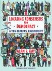 Locating Consensus for Democracy, Alan F. Kay, 0965058913