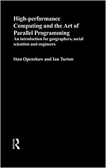 High Performance Computing and the Art of Parallel Programming: An Introduction for Geographers, Social Scientists and Engineers