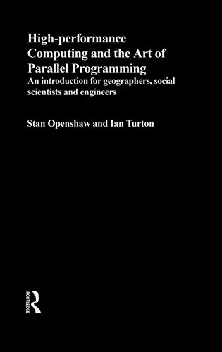 High Performance Computing and the Art of Parallel Programming: An Introduction for Geographers, Social Scientists and E