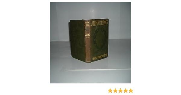 ANIMAL HEROES By ERNEST THOMPSON SETON 1905 First Impression: ERNEST  THOMPSON SETON: Amazon.com: Books