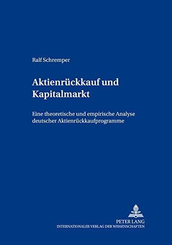 Aktienrückkauf und Kapitalmarkt: Eine theoretische und empirische Analyse deutscher Aktienrückkaufprogramme (Bochumer Beiträge zur Unternehmensführung) (German Edition) by Peter Lang GmbH, Internationaler Verlag der Wissenschaften