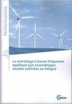 Le Martelage a Haute Frequence Applique aux Assemblages Soudes Sollicites en Fatigue (Coll. Performa pdf
