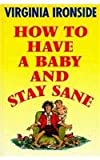 How to Have a Baby and Stay Sane, Virginia Ironside, 1861050240