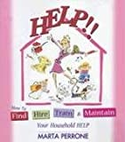 Help: How to Find, Hire, Train & Maintain Your Household Help