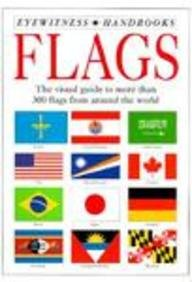 Flags : The Visual Guide to More Than 300 Flags from Around the World (Eyewitness Handbooks Ser.)