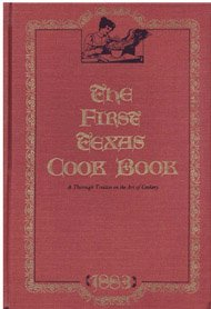 The First Texas Cook Book: A Thorough Treatise on the Art of Cookery