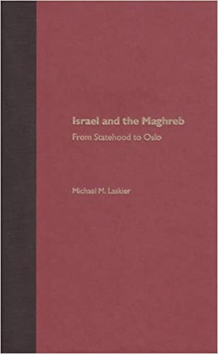 Israel and the Maghreb: From Statehood to Oslo by Michael Menachem Laskier (2004-07-31)