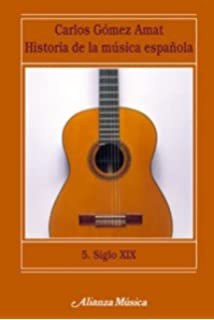 Historia de la música española. 5. Siglo XIX Alianza Música Am: Amazon.es: Gómez Amat, Carlos: Libros