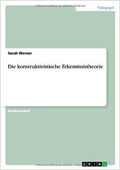 Book Die konstruktivistische Erkenntnistheorie by Sarah Werner (2008-11-11)