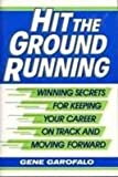 Hit the Ground Running: Winning Secrets for Keeping Your Career on Track and Moving Forward