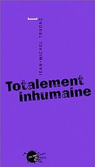 Totalement inhumaine par Jean-Michel Truong