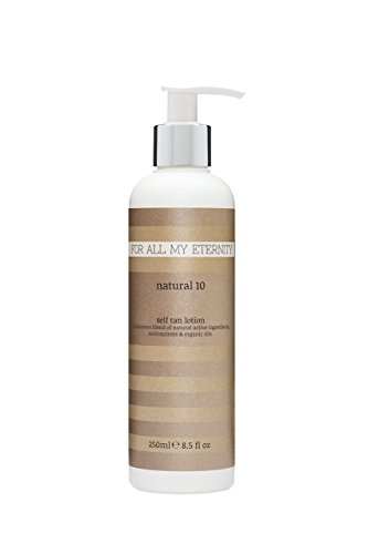For All My Eternity Natural 10 Self Tan Lotion 250ml False Tanning Cream - Made with Natural and Organic Ingredients for a Natural Sunless Tan. Best-selling UK Streak-Free No Fragrance Sunless Tanner