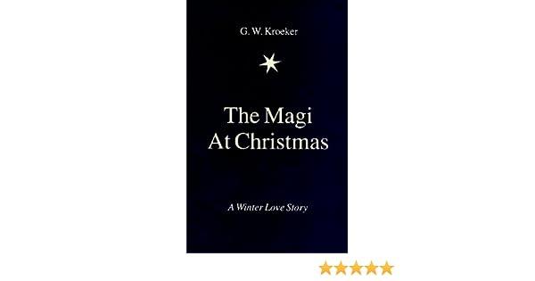 The Magi At Christmas Gw Kroeker 9780965930871 Amazon Books