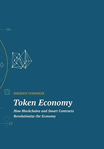 Token Economy: How Blockchains and Smart Contracts Revolutionize the Economy por Shermin Voshmgir