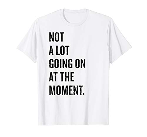 Not A Lot Going On At The Moment Funny Taylor Gift Design T-Shirt