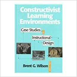 Constructivist Learning Environments Case Studies In Instructional Design Brent G Wilson 9780877782902 Amazon Com Books