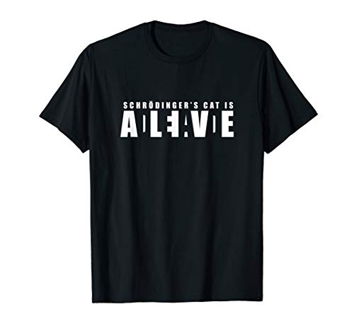 - Schrodinger's Cat is Alive or Dead - The Famous Geek Shirt