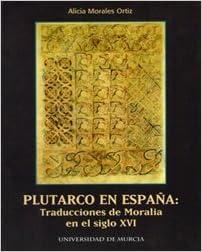 Plutarco en España: Traducciones de Moralia en el Siglo Xvi: Amazon.es: Morales Ortiz, Alicia: Libros