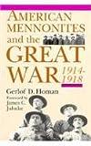 American Mennonites and the Great War, 1914-1918, Gerlof D. Homan, 0836131142