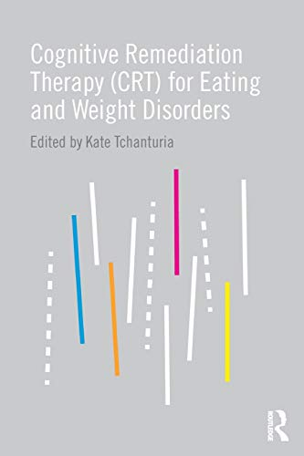 Cognitive Remediation Therapy (CRT) for Eating and Weight Disorders (Enhanced Cognitive Behavioral Therapy For Eating Disorders)