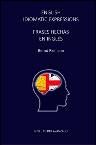 English Idiomatic Expressions - Frases Hechas En Ingles: Amazon.es: Bernd Riemann: Libros