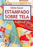 Como Hacer Estampado Sobre Tela / How to use Stamping on Fabric (Emprendimientos) (Spanish Edition)