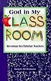 God in My Classroom: Devotions for Christian Teachers