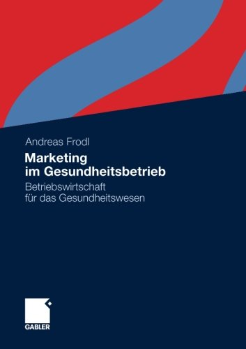 Marketing im Gesundheitsbetrieb: Betriebswirtschaft für das Gesundheitswesen (German Edition) Taschenbuch – 26. Juli 2011 Andreas Frodl Gabler Verlag 383493139X MEDICAL / Administration