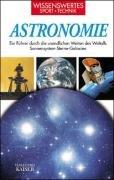 Astronomie: Ein Führer durch die unendlichen Weiten des Weltalls. Sonnensystem - Sterne - Galaxien