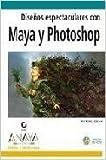Disenos Espectaculares con Maya y Photoshop/ Spectacular Designs With Maya And Photoshop (Diseno Y Creatividad / Design & Creativity)