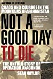 Not a Good Day to Die::The Untold Story of Operation Anaconda[Paperback,2006]