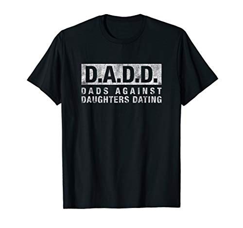 DADD Dads Against Daughters Dating T-Shirt dad funny saying