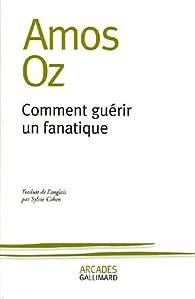 Comment guérir un fanatique par Amos Oz