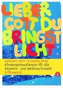 Lieber Gott, du bringst Licht: Kindergottesdienste für die Advents- und Weihnachtszeit