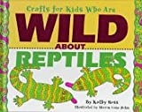 Crafts for Kids Who Are Wild about Reptiles, Kathy Ross, 0761302638
