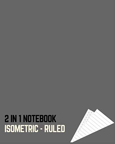 2 in 1 NOTEBOOK: ISOMETRIC-RULED: DESIGNER'S PAD (DUAL Combo Single Sided Isometric/Blank Back Side and Ruled)