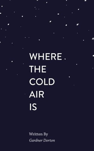 Where The Cold Air Is: A Collection of Poetry