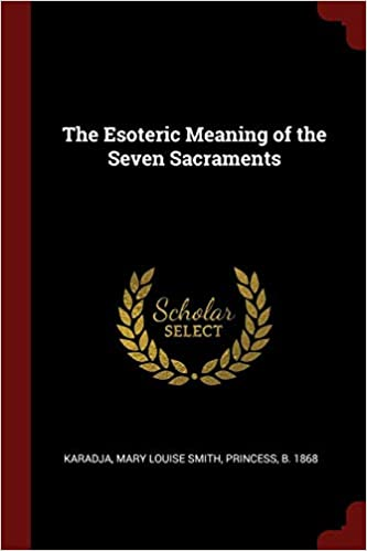 The Esoteric Meaning of the Seven Sacraments: Mary Louise Smith