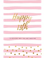 Happy 13th - 13 Reasons Why You Are Amazing: Thirteenth Birthday Gift, Sentimental Journal Keepsake Book With Quotes for Teenage Girls. Write 13 Reasons In Your Own Words & Show Your Love. Better Than A Card!