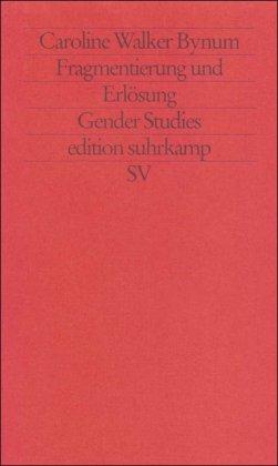 Fragmentierung und Erlösung: Geschlecht und Körper im Glauben des Mittelalters (edition suhrkamp)