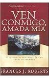 Ven Conmigo, Amada Mia, Frances J. Roberts, 1591858305