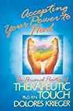 The Therapeutic Touch : How to Use Your Hands to Help or to Heal, Krieger, Dolores K., 0139148124