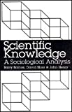 Scientific Knowledge : A Sociological Analysis, Barnes, Barry and Bloor, David, 0226037304