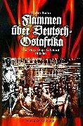 Flammen über Deutsch-Ostafrika: Der Maji-Maji-Aufstand 1905/06