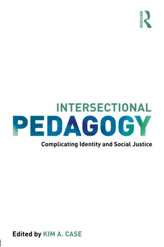 Intersectional Pedagogy: Complicating Identity and Social Justice