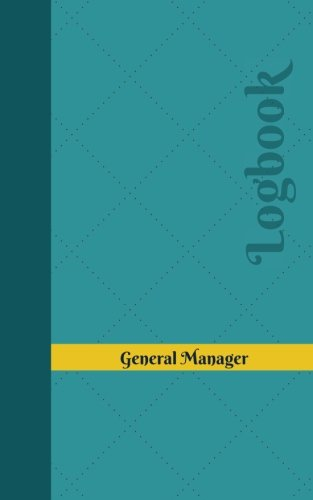 General Manager Log: Logbook, Journal - 102 pages, 5 x 8 inches (Unique Logbooks/Record Books)