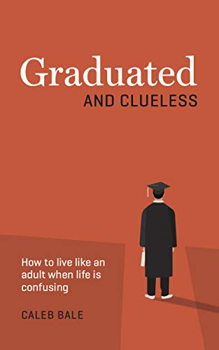 Graduated and Clueless: How to live like an adult when life is confusing