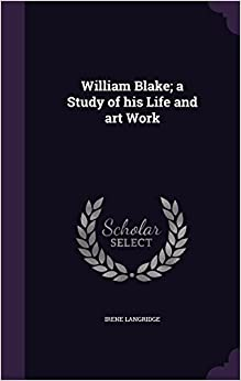 William Blake; A Study of His Life and Art Work