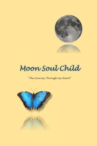 MoonSoulChild: The Journey Through My Heart by CreateSpace Independent Publishing Platform